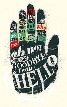 """No sé porqué tu dices adiós si yo digo hola"".- HELLO GOODBYE"