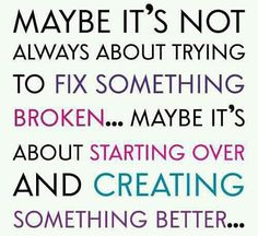 Dont be afraid to start over.