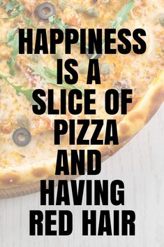 Happiness is a slice of pizza and having red hair | How to be a Redhead