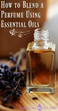 How to Blend a Perfume Using Essential Oils - Create homemade essential oils blends that smell amazing!