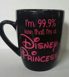 $11 I'm 99.9% Sure I'm a Disney Princess Coffee Mug,Princess Coffee Mug,Quote Mug,Vinyl CoffeE Cup, Saying  Cup,Princess Mug,Girl Coffee Cup