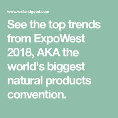 See the top trends from ExpoWest 2018, AKA the world's biggest natural products convention.