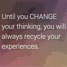 Change my thinking to change my life.