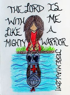"""The Lord is with me like a mighty warrior."" Jeremiah 20:11 (Scripture doodle of encouragement)"