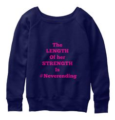 The Length Of Her Strength Is #Neverending Navy  Sweatshirt Front