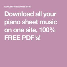 Download all your piano sheet music on one site, 100% FREE PDF's!