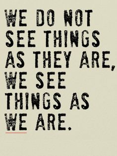 Small Daily Motivation Quotes: We do not see things as they are. We see them as we are - Anais Nin Now Quotes, Wise Quotes, Quotable Quotes, Daily Quotes, Words Quotes, Great Quotes, Quotes To Live By, Inspirational Quotes, Anais Nin Quotes