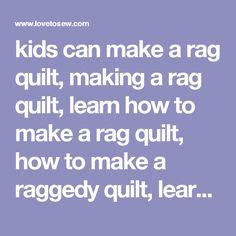 kids can make a rag quilt, making a rag quilt, learn how to make a rag  quilt, how to make a raggedy quilt, learn to quilt, ragged quilt, easy raggedy  quilts to make, directions for ragged quilts