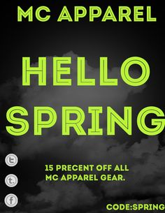 HELLO SPRING!!!!! ITS THAT TIME THE WEATHER IS GETTING GOOD TIME TO PUT AWAY THOSE THICK SWEATERS AND LONG JOHNS MC Apparel IS HAVING A SALE EVERYTHING 15% OFF IN OUT ONLINE STORE HEAD TO www.mcapparel.co   -MC APPAREL