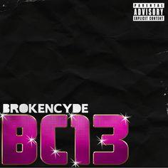 """""""BC13"""" •brokeNCYDE"""