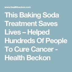 This Baking Soda Treatment Saves Lives – Helped Hundreds Of People To Cure Cancer - Health Beckon