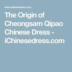 The Origin of Cheongsam Qipao Chinese Dress - iChinesedress.com