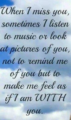dennis, i look at your pictures, think of our music we liked and love andmiss you more then words can ever explain! Miss You Daddy, Miss You Mom, Love You, Missing You Quotes, Love Quotes, Inspirational Quotes, Miss You Dad Quotes, Missing My Husband, Grieving Quotes