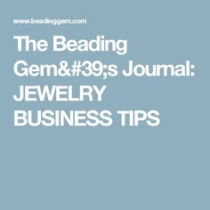 The Beading Gem's Journal: JEWELRY BUSINESS TIPS