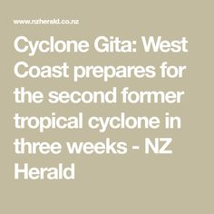 Cyclone Gita: West Coast prepares for the second former tropical cyclone in three weeks - NZ Herald
