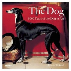 The Dog: 5000 Years of the Dog in Art - heard this was an exceptional book