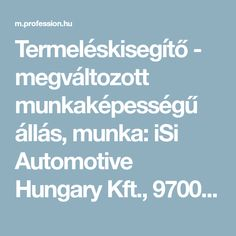 Termeléskisegítő - megváltozott munkaképességű állás, munka: iSi Automotive Hungary Kft., 9700, SZOMBATHELY VÉPI út 10.. - Profession.hu