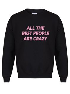 All The Best People Are Crazy - Unisex Fit Sweater - Fun Music Gift Slogan Jumper - Available in Grey and Black