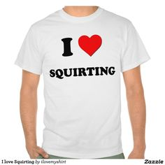 I love Squirting Shirt