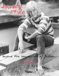 Tomboy Style: Beyond the Boundaries of Fashion by Lizzie Garrett Mettler