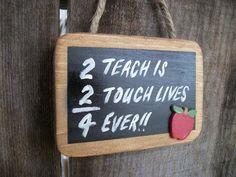 Teacher Chalkboard Sign Teacher Gift Apple 2 Teach is 2 Touch Lives 4 Ever