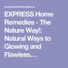 EXPRESS Home Remedies - The Nature Way!: Natural Ways to Glowing and Flawless…