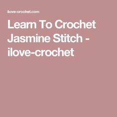 Learn To Crochet Jasmine Stitch - ilove-crochet