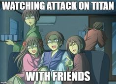 Hetalia | WATCHING ATTACK ON TITAN WITH FRIENDS | image tagged in hetalia | made w/ Imgflip meme maker