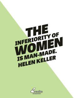 The inferiority of women is man-made. - Helen Keller