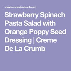 Strawberry Spinach Pasta Salad with Orange Poppy Seed Dressing | Creme De La Crumb