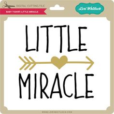 Phrase for a baby tshirt about being a little miracle Lori Whitlock SVG Shop