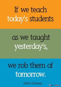 Teacher Posters - Inspirational Poster - If we teach today's students as we taught yesterday's, we rob them of tomorrow