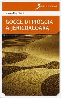 http://langolodelpersonalcoaching.blogspot.it/2013/09/gocce-di-pioggia-jericoacoara-di-nicola.html GOCCE DI PIOGGIA A JERICOACOARA di Nicola PERCHIAZZI SOVERA Edizioni www.soveraedizioni.it Recensione di Raffaele Ciruolo è il primo romanzo dell'autore, da sempre covato. Nicola Perchiazzi filtra sapientemente la storia dei personaggi con la filosofia e le strategie della PNL