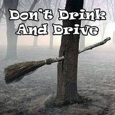 Only funny because it has to do with a witch. Only funny because it has to do with a witch. Halloween Meme, Theme Halloween, Halloween Quotes, Happy Halloween, Halloween Witches, Halloween 2014, Halloween Pictures, Adult Halloween, Dont Drink And Drive