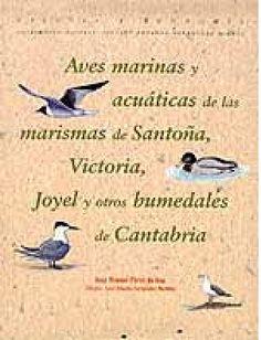 Aves marinas y acuáticas de las marismas de Santoña, Victoria, Joyel y otros humedales de Cantabria Pérez de Ana, Juan Manuel