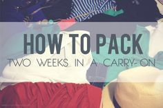 How to pack a carry-on for 2 weeks. www.aaa.com/travel