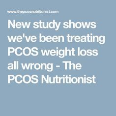 New study shows we've been treating PCOS weight loss all wrong - The PCOS Nutritionist