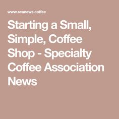 Starting a Small, Simple, Coffee Shop - Specialty Coffee Association News