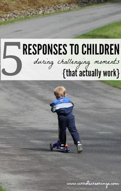 Tried and true responses to children during challenging moments....these are good!