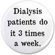 http://i1.cpcache.com/product/411272207/dialysis_patients_35quot_button.jpg?height=225&width=225