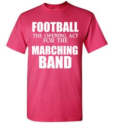 Football The Opening Act for the Marching Band Shirt by Tshirt Unicorn Each shirt is made to order using digital printing in the USA. Allow 3-5 days to print the order and get it shipped. This comfy w