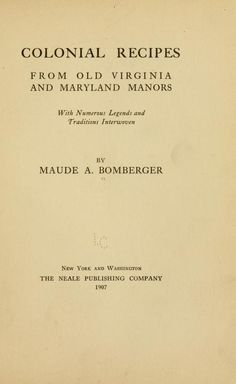 Colonial recipes, from old Virginia and Maryland manors, with numerous legends and traditions interwoven by Bomberger, Maude A. (Maude Ada), b. Old Recipes, Cookbook Recipes, Vintage Recipes, Cooking Recipes, Family Recipes, Recipies, Colonial Recipe, Depression Era Recipes, Online Cookbook