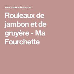 Rouleaux de jambon et de gruyère - Ma Fourchette