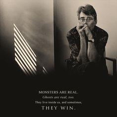 Los monstruos son reales, los fantasmas también, ellos viven dentro de nosotros y a veces ellos ganan- Stephen King