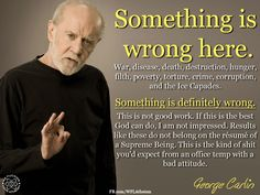 "George Carlin. God's performance is like that of an office temp with bad attitude. See the Urban Dictionary for ""Ice Capades"""