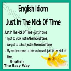 My sister got home ____________, before the rainstorm. 1. just in the nick of time 2. in time 3. both http://english-the-easy-way.com/Idioms/Idioms_Page.html #EnglishIdiom