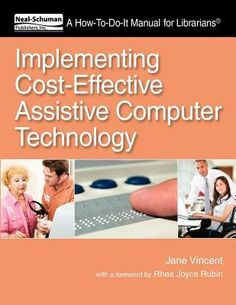 Implementing cost-effective assistive computer technology : a how-to-do-it manual for librarians / Jane Vincent.