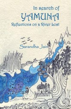 In search of Yamuna Reflections on a River Lost by Sarandha Jain Buying Books Online, Book Review Blogs, Reflection, River, Writing, Book Reviews, Search, Kindle, Lost