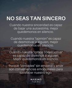 No seas tan sincero Spanish Inspirational Quotes, Yoga Mantras, Spiritual Messages, Leadership Quotes, Wise Quotes, Wise Sayings, Some Words, Good Advice, Thoughts