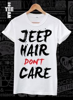Jeep Hair don't care print on white black gark gray by DreamTee